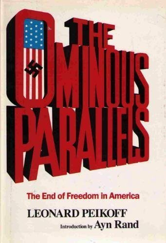 The Ominous Parallels: The End of Freedom in America: Leonard Peikoff and Ayn Rand