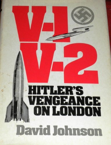 V-1, V-2: Hitler's vengeance on London: Johnson, David