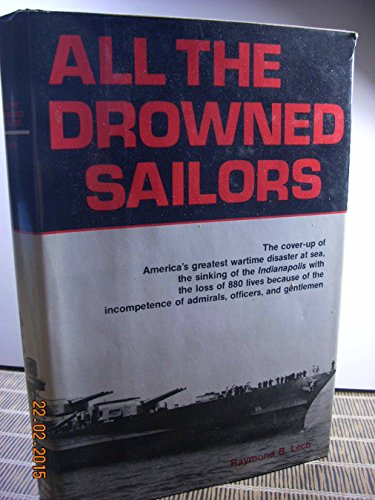 All the Drowned Sailors: Cover-Up of America's Greatest Wartime Disaster at Sea, Sinking of ...
