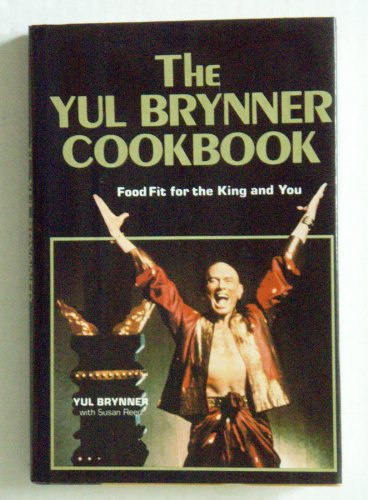 9780812828825: The Yul Brynner Cookbook: Food Fit for the King and You