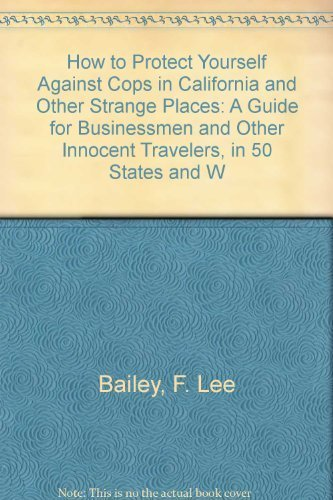 9780812828917: How to Protect Yourself Against Cops in California and Other Strange Places: A Guide for Businessmen and Other Innocent Travelers, in 50 States and W