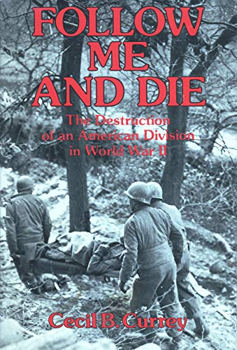 Follow Me and Die the Destruction of a American Division in World War II: The Destruction of an ...