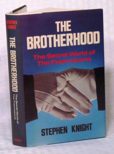 Brotherhood: The Secret World of the Freemasons.: Knight, Stephen: