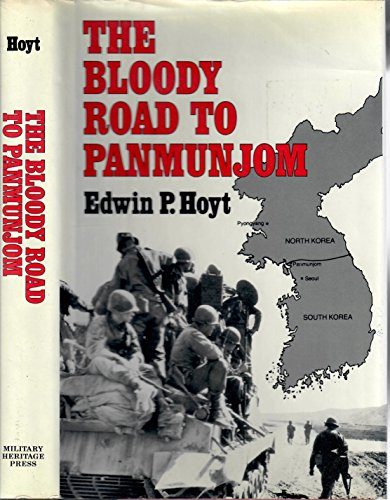 The Bloody Road to Panmunjom: Hoyt, Edwin Palmer