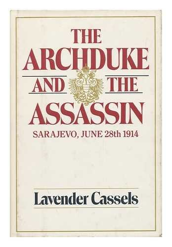 The Archduke and the Assassin: Sarajevo, June 28th, 1914: Lavender Cassels