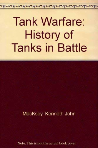 Tank Warfare: History of Tanks in Battle: MacKsey, Kenneth John