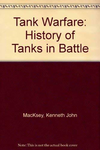 Tank Warfare: History of Tanks in Battle: MacKsey, Kenneth John