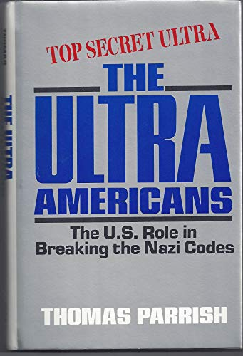 9780812830729: The Ultra Americans: The U.S. Role in Breaking the Nazi Codes