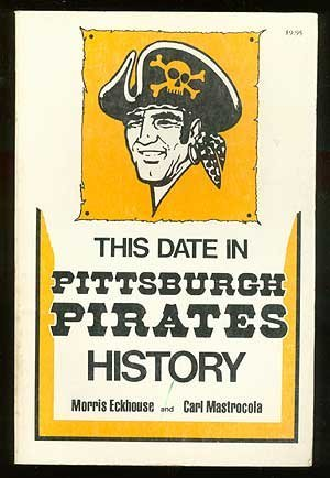 This Date In Pittsburgh Pirates History: Morris Eckhouse and Carl Mastrocola