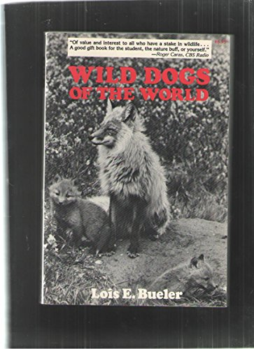WILD DOGS OF THE WORLD: Bueler, Lois E.