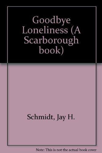 GOOD-BYE LONELINESS: SCHMIDT, Jay H. And NEIMARK, Paul