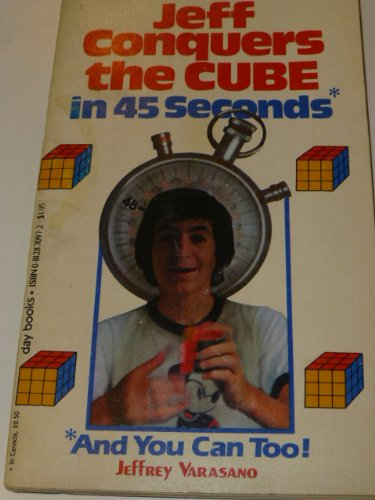 Jeff conquers the cube in 45 seconds: And you can too!: Varasano, Jeffrey