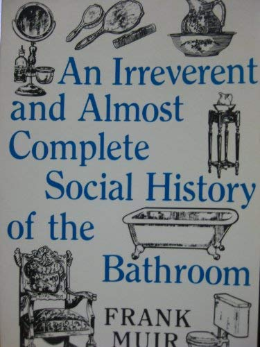 An Irreverent and Almost Complete Social History of the Bathroom: Muir, Frank