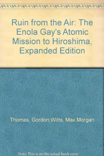 Ruin from the Air: The Enola Gay's Atomic Mission to Hiroshima: Thomas, Gordon; Witts, Max ...