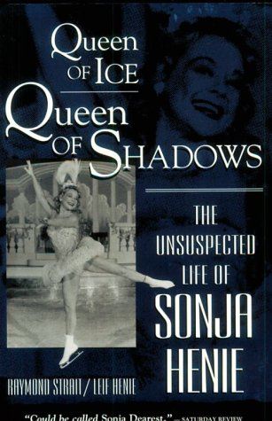 Queen of Ice, Queen of Shadows: The Unsuspected Life of Sonja Henie (9780812885187) by Strait, Raymond