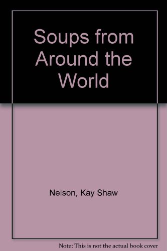 Soups from Around the World: Nelson, Kay Shaw