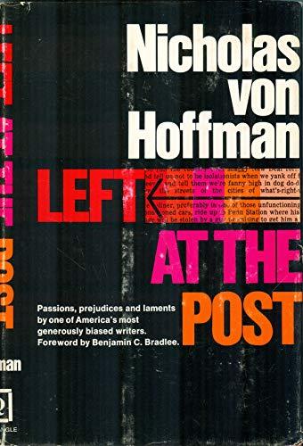 Left at the Post: Von Hoffman,Nicholas (foreword Benjamin Bradlee)