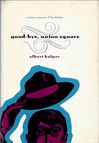 Good-Bye, Union Square; a Writer's Memoir of: Albert Halper