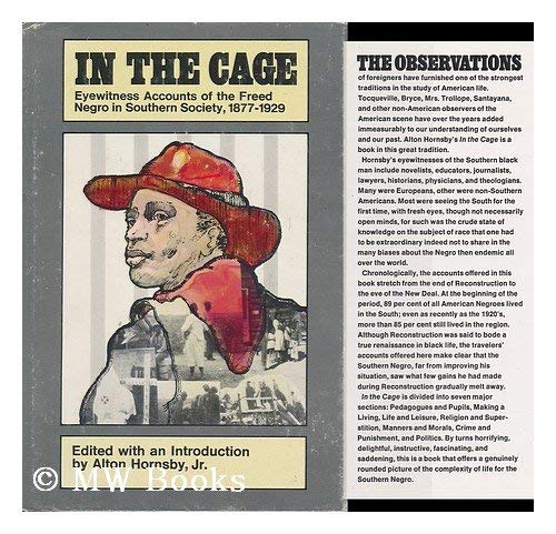 In the Cage: Eyewitness Acounts of the Freed Negro in Southern Society, 1877-1929: Hornsby, Alton ...