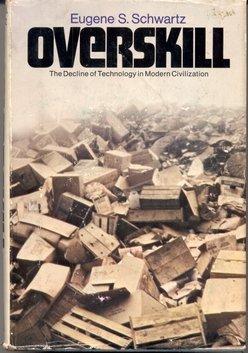 Overskill;: The decline of technology in modern: Schwartz, Eugene S