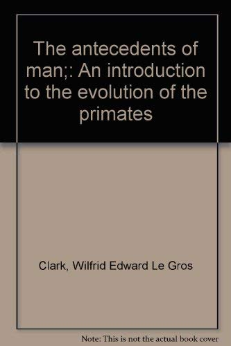 9780812902242: The antecedents of man;: An introduction to the evolution of the primates