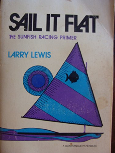 9780812902389: Sail It Flat: The Sunfish Racing Primer