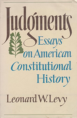 Judgments: Essays on American Constitutional History: Levy, Leonard Williams
