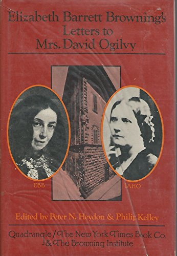 Elizabeth Barrett Browning's Letters to Mrs. David Ogilvy, 1849-1861: With Recollections By Mrs O...