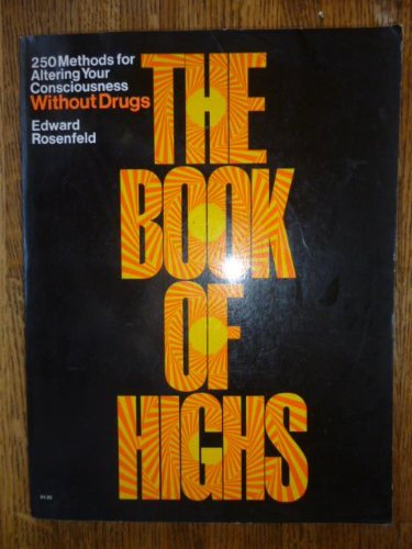 9780812903294: The Book of Highs: 250 Methods for Altering Your Consciousness Without Drugs