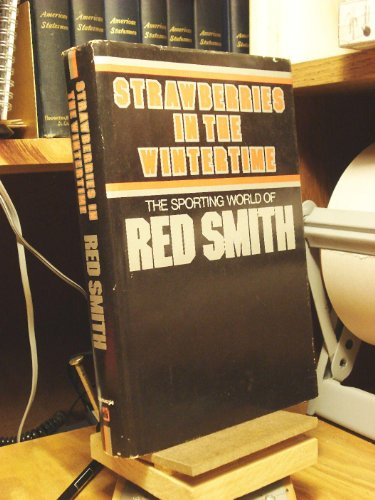 Strawberries in the Wintertime: Walter W. (Red) Smith