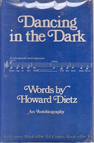 Dancing in the Dark: Words by Howard Dietz (An Autobiography): Dietz, Howard