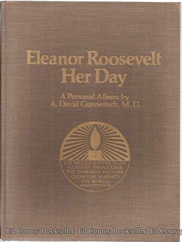 Eleanor Roosevelt: her day;: A personal album,: A. David Gurewitsch