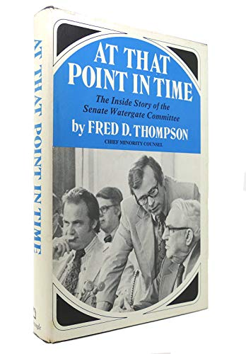 At That Point in Time: The Inside Story of the Senate Watergate Committee: Thompson, Fred D.