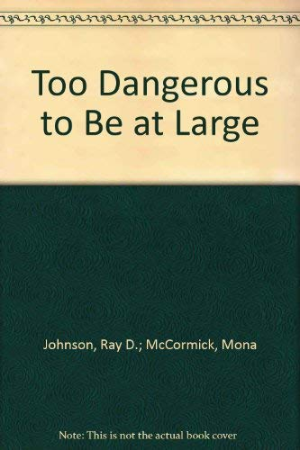 Too Dangerous To Be At Large (0812905415) by Ray Johnson; Mona McCormick