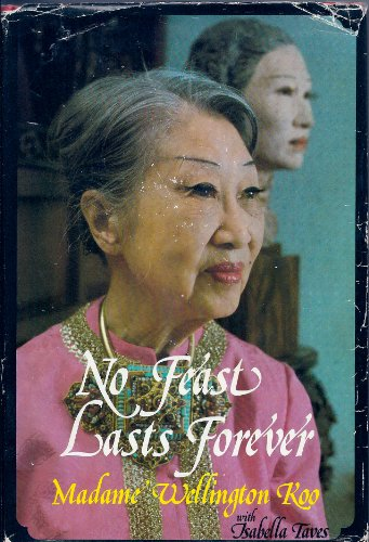 NO FEAST LASTS FOREVER: Koo, Madame Wellington; Taves, Isabella