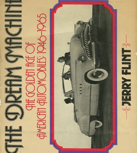 The Dream Machine: The Golden Age of American Automobiles, 1946-1965: Flint, Jerry