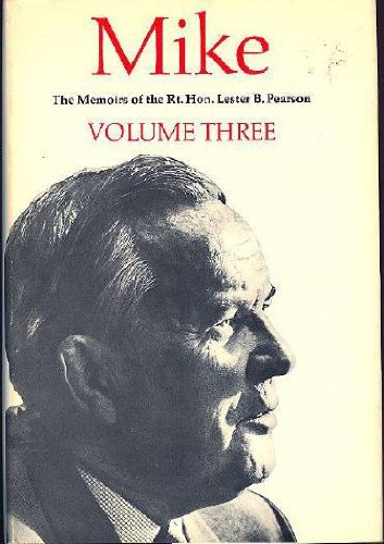 MIKE THE MEMOIRS OF THE RIGHT HONOURABLE: Lester B. Pearson