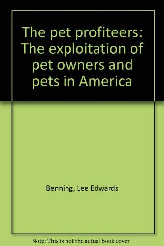 9780812906226: The pet profiteers: The exploitation of pet owners and pets in America
