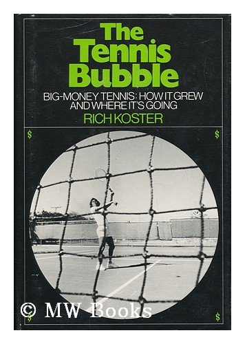 9780812906462: The tennis bubble: Big-money tennis, how it grew and where its going