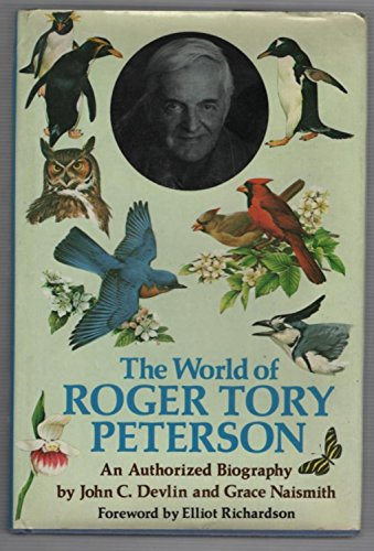 The World of Roger Tory Peterson: An Authorized Biography