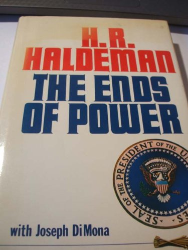 The ends of power: Haldeman, H. R.