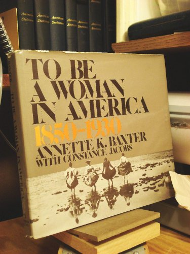 9780812907643: To be a woman in America, 1850-1930