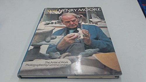 With Henry Moore The Artist at Work: Moore, Henry (Text);