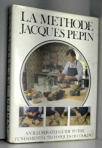 La Methode: An Illustrated Guide to the: Jacques Pepin