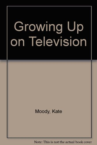 9780812909029: Growing Up on Television: The TV Effect - A Report to Parents