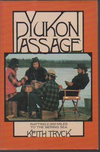 Yukon passage: Rafting 2,000 miles to the Bering Sea: Keith Tryck