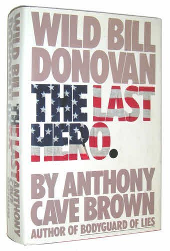 Wild Bill Donovan: The Last Hero: Brown, Anthony Cave