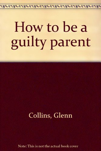 9780812910346: How to be a Guilty Parent