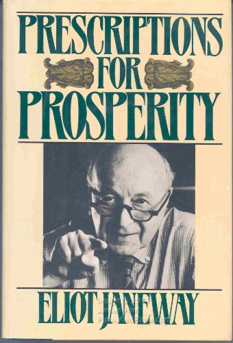 Prescriptions for Prosperity: Janeway, Eliot *SIGNED/INSCRIBED by author*