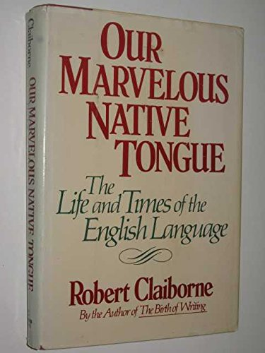 Our Marvelous Native Tongue: The Life and Times of the English Language: Claiborne, Robert